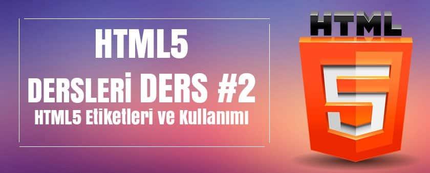 HTML5 Etiketleri ve Kullanımı > HTML5 Dersleri #2