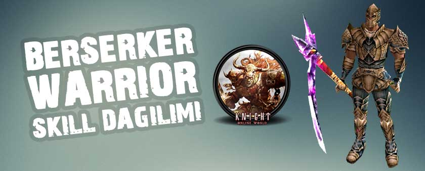 Berserker Warrior Nedir? Berserker Warrior Skill Dağılımı