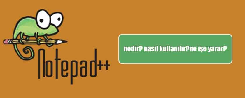 Notepad++ nedir? Notepad Plus Plus Nasıl Kullanılır? Ne işe Yarar?