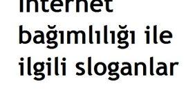 İnternet bağımlılığı ile ilgili sloganlar