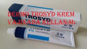 Dermo Trosyd krem vajinada kullanımı