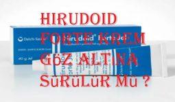 Hirudoid forte krem göz altına sürülür mü